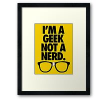 I'M A GEEK NOT A NERD. Framed Print