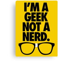 I'M A GEEK NOT A NERD. Canvas Print