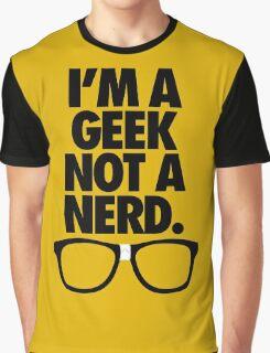 I'M A GEEK NOT A NERD. Graphic T-Shirt
