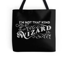 Not That Kind of Wizard Tote Bag