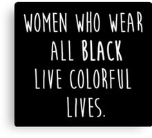 Women who wear all black live colorful lives Canvas Print