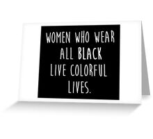 Women who wear all black live colorful lives Greeting Card