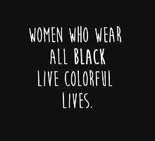 Women who wear all black live colorful lives Women's Fitted Scoop T-Shirt