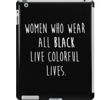 Women who wear all black live colorful lives iPad Case/Skin