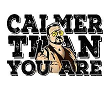 Calmer than you are- the big lebowski Photographic Print