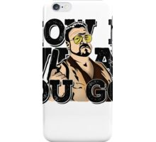Show me what you got - the big lebowski iPhone Case/Skin