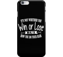 It's not whether you win or lose but how you do your hair iPhone Case/Skin