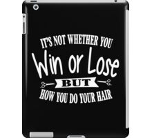 It's not whether you win or lose but how you do your hair iPad Case/Skin
