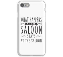 What happens at the saloon stays at the saloon iPhone Case/Skin