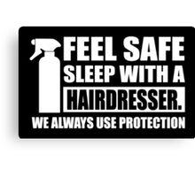 Feel safe, sleep with a hairdresser Canvas Print