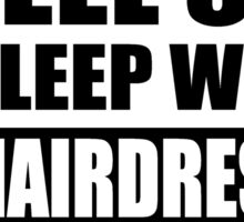 Feel safe, sleep with a hairdresser Sticker