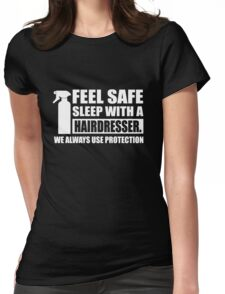 Feel safe, sleep with a hairdresser Womens Fitted T-Shirt