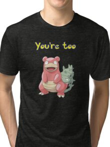 You're too Slowbro Tri-blend T-Shirt