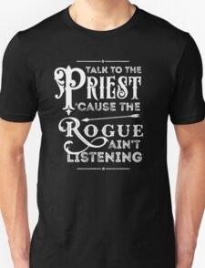 Talk to the Priest, Cause the Rogue Ain't Listening Unisex T-Shirt