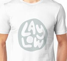 Lay Low Unisex T-Shirt