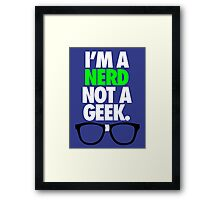 I'M A NERD NOT A GEEK. Framed Print