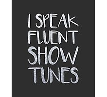 I Speak Fluent Showtunes Photographic Print