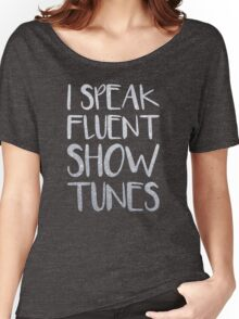 I Speak Fluent Showtunes Women's Relaxed Fit T-Shirt