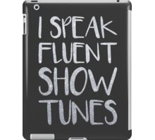 I Speak Fluent Showtunes iPad Case/Skin