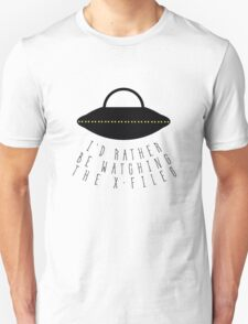 I'd Rather Be Watching The X-Files Unisex T-Shirt