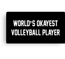 World's Okayest Volleyball Player Canvas Print