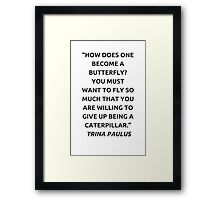 How does one become a butterfly? Framed Print