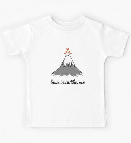 lava is in the air Kids Tee