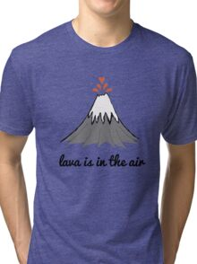 lava is in the air Tri-blend T-Shirt