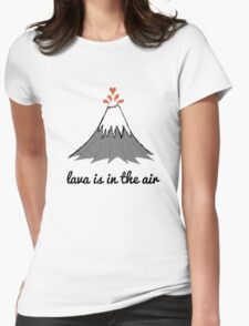 lava is in the air Womens Fitted T-Shirt