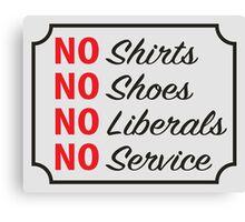 No Shirts, No Shoes, No Liberals Canvas Print
