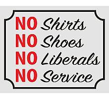 No Shirts, No Shoes, No Liberals Photographic Print
