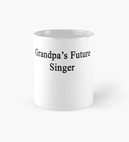 Grandpa's Future Singer  Mug