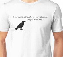I am a writer, therefore, I am not sane (white) Unisex T-Shirt