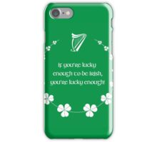 If You're Lucky Enough to Be Irish... iPhone Case/Skin