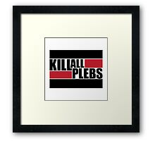 Kill All Plebs! Framed Print