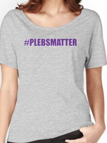 Plebsmatter...not really Women's Relaxed Fit T-Shirt