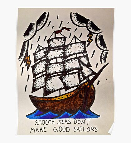 Smooth Seas Don't Make Good Sailors Poster