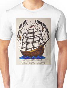 Smooth Seas Don't Make Good Sailors Unisex T-Shirt