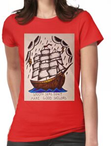 Smooth Seas Don't Make Good Sailors Womens Fitted T-Shirt