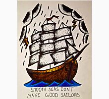 Smooth Seas Don't Make Good Sailors Unisex T-Shirt