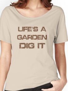 Life Is A Garden Quote Women's Relaxed Fit T-Shirt
