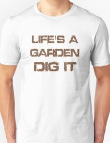 Life Is A Garden Quote T-Shirt