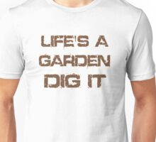 Life Is A Garden Quote Unisex T-Shirt