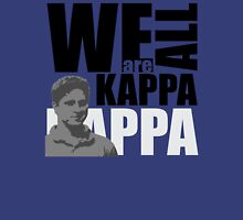 We are all Kappa...pick a color Unisex T-Shirt