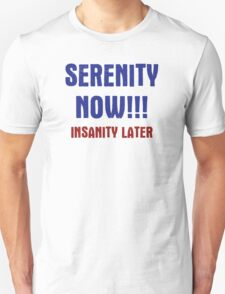 Serenity Now Unisex T-Shirt