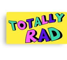 Totally Rad Canvas Print