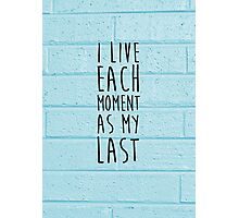 i live each moment as my last - rent Photographic Print