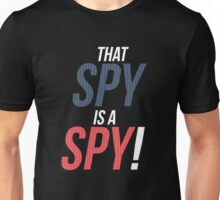 That Spy Is A Spy! Unisex T-Shirt