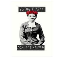 DON'T TELL ME TO SMILE // HARRIET TUBMAN Art Print