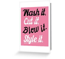 Hairdresser: Wash it. cut it. blow it. style it. Greeting Card